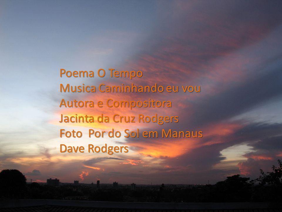Poema O Tempo Musica Caminhando eu vou. Autora e Compositora. Jacinta da Cruz Rodgers. Foto Por do Sol em Manaus.