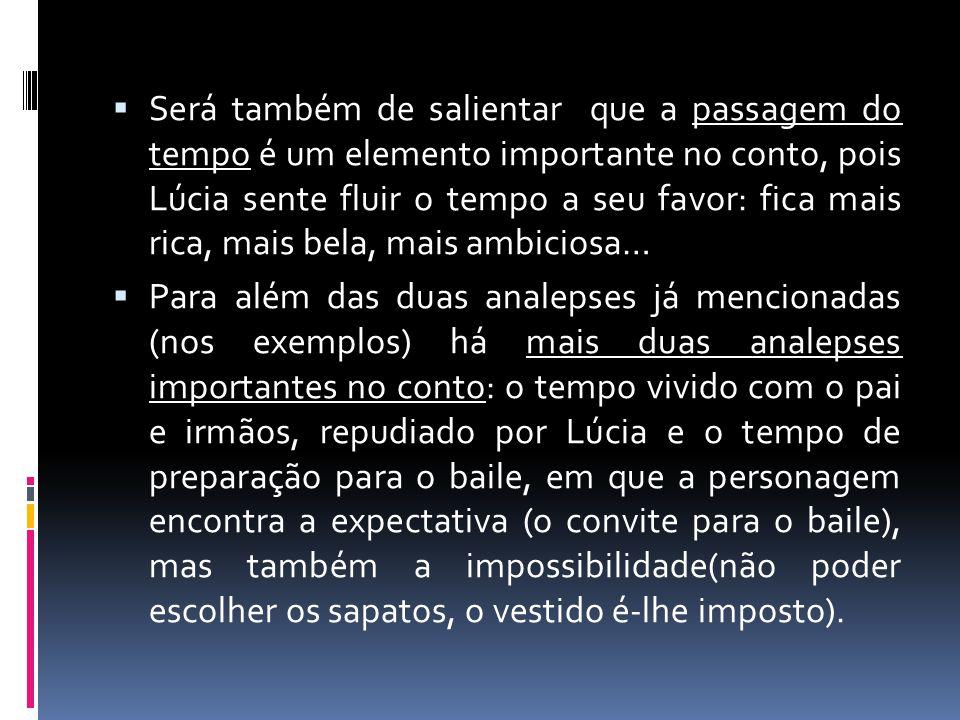 Será também de salientar que a passagem do tempo é um elemento importante no conto, pois Lúcia sente fluir o tempo a seu favor: fica mais rica, mais bela, mais ambiciosa…