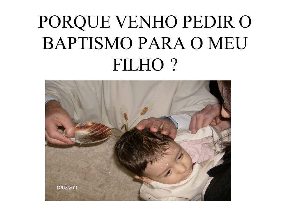 PORQUE VENHO PEDIR O BAPTISMO PARA O MEU FILHO
