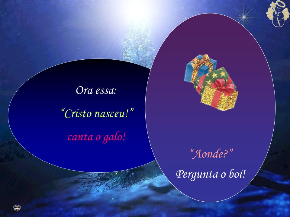 Ora essa: Cristo nasceu! canta o galo! Aonde Pergunta o boi!