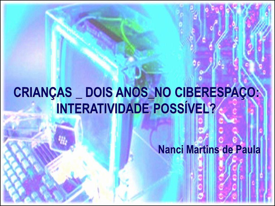 CRIANÇAS _ DOIS ANOS_NO CIBERESPAÇO: INTERATIVIDADE POSSÍVEL