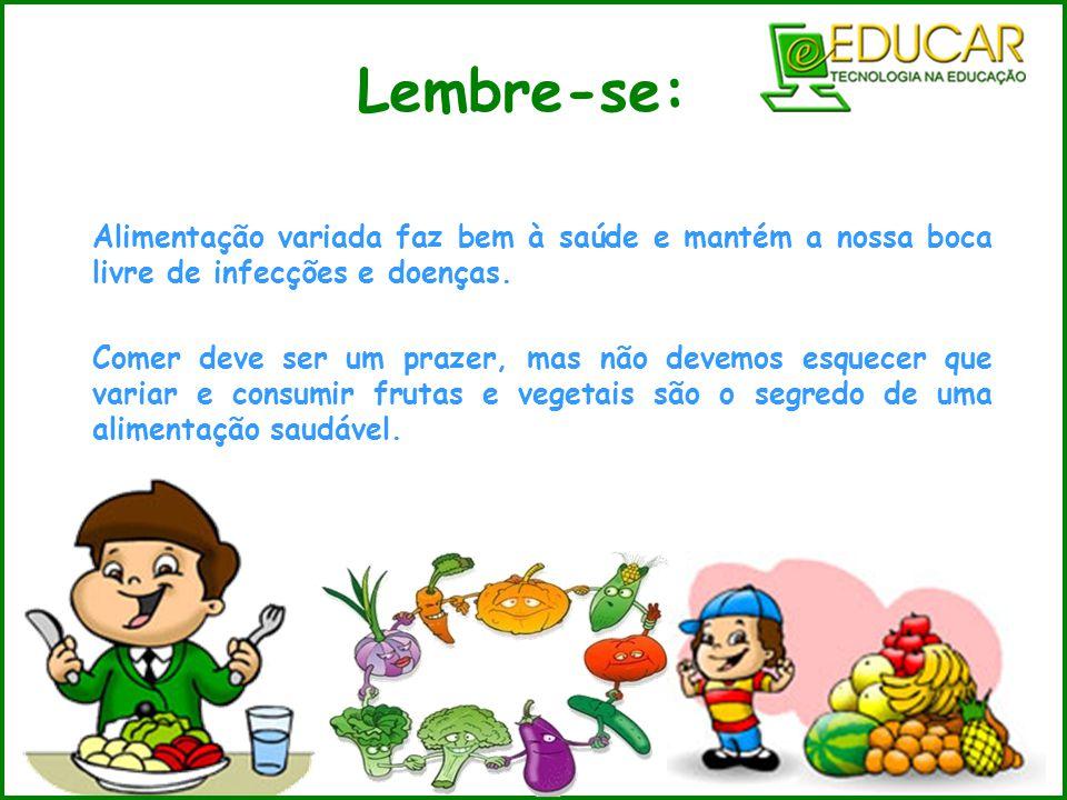 Lembre-se: Alimentação variada faz bem à saúde e mantém a nossa boca livre de infecções e doenças.