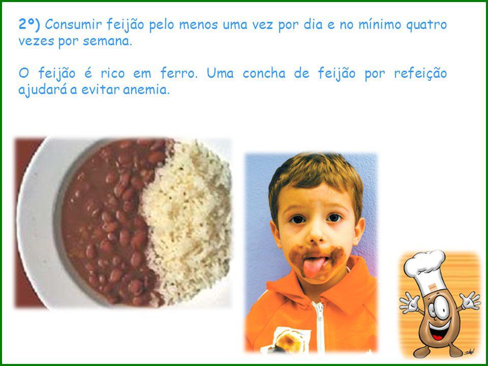2º) Consumir feijão pelo menos uma vez por dia e no mínimo quatro vezes por semana.