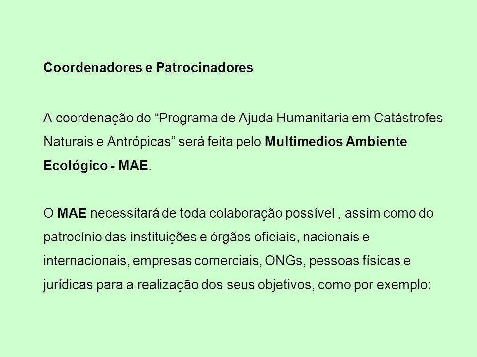Coordenadores e Patrocinadores A coordenação do Programa de Ajuda Humanitaria em Catástrofes Naturais e Antrópicas será feita pelo Multimedios Ambiente Ecológico - MAE.