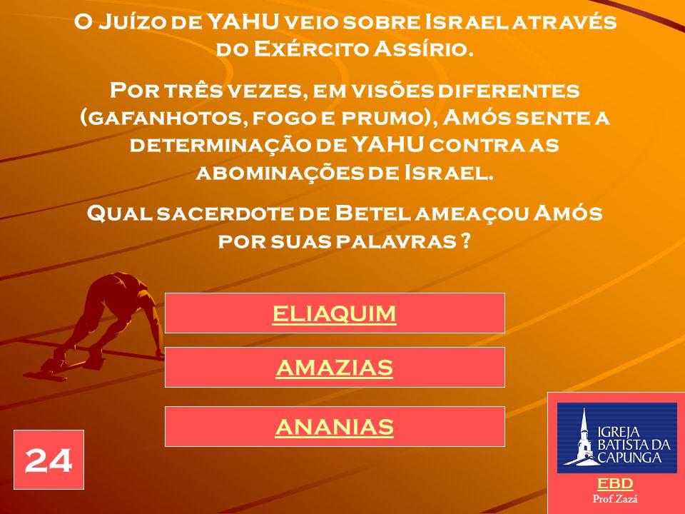 24 O Juízo de YAHU veio sobre Israel através do Exército Assírio.