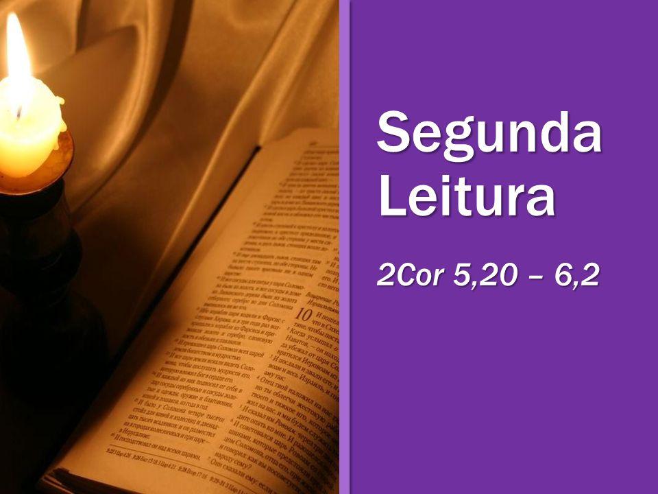 Segunda Leitura 2Cor 5,20 – 6,2