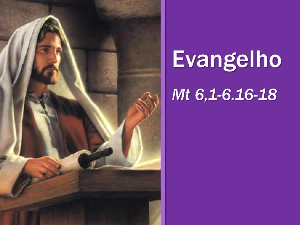 Evangelho Mt 6,1-6.16-18