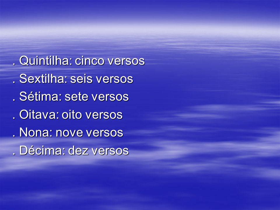 Quintilha: cinco versos. Sextilha: seis versos. Sétima: sete versos
