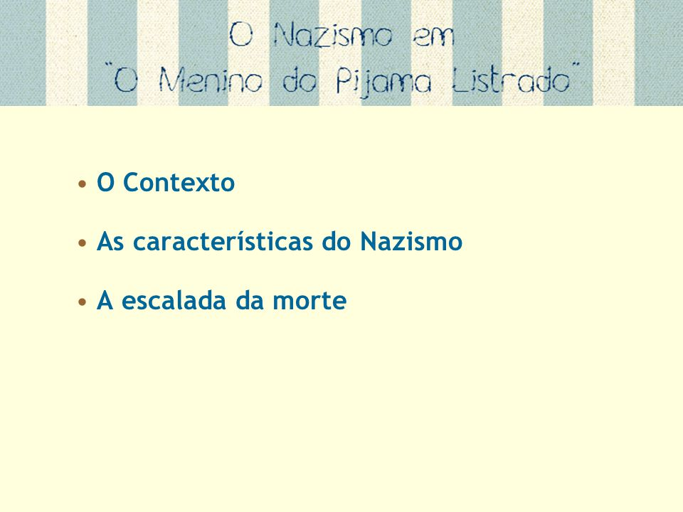 O Contexto As características do Nazismo A escalada da morte