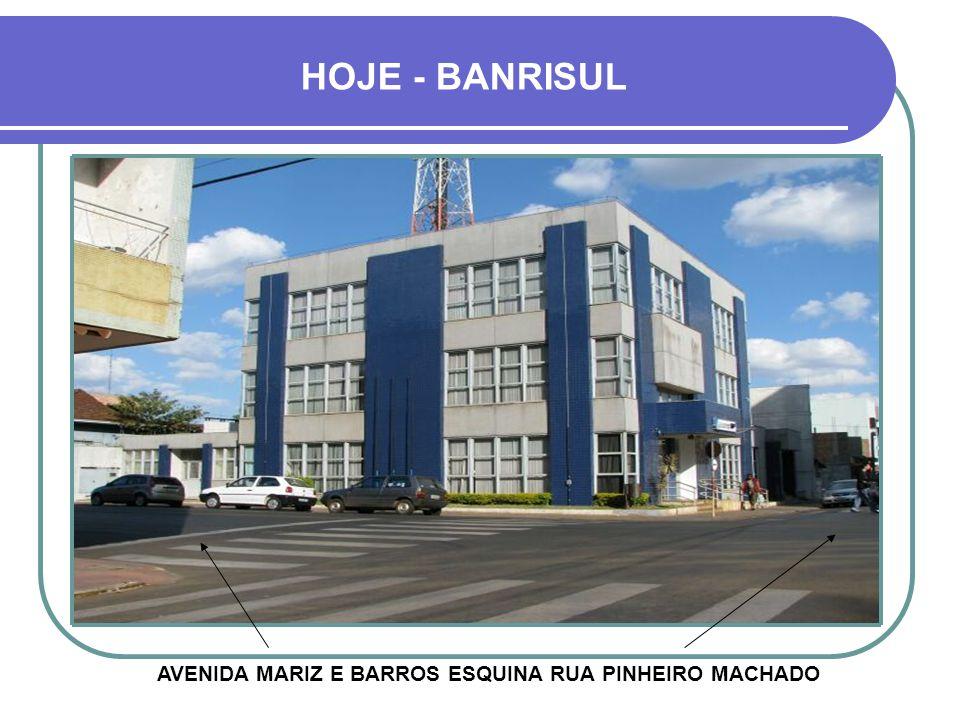 HOJE - BANRISUL AVENIDA MARIZ E BARROS ESQUINA RUA PINHEIRO MACHADO