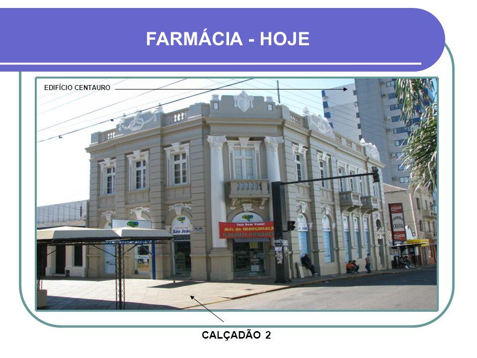 FARMÁCIA - HOJE EDIFÍCIO CENTAURO CALÇADÃO 2