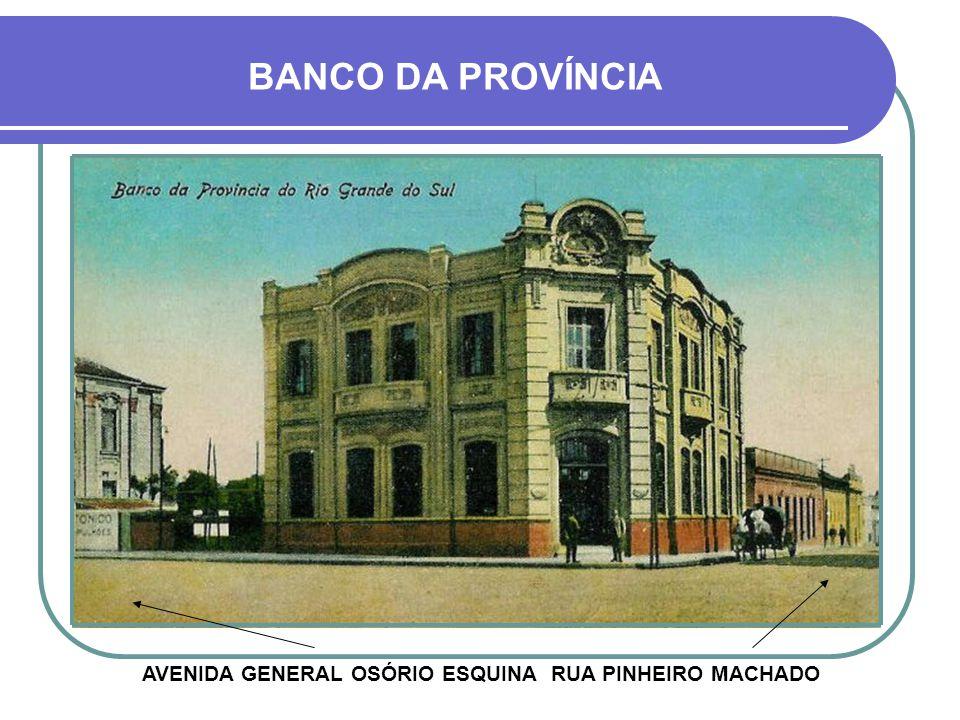 BANCO DA PROVÍNCIA AVENIDA GENERAL OSÓRIO ESQUINA RUA PINHEIRO MACHADO