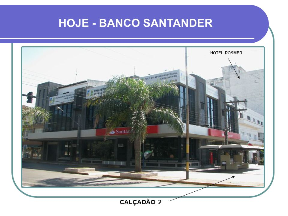 HOJE - BANCO SANTANDER HOTEL ROSMER CALÇADÃO 2