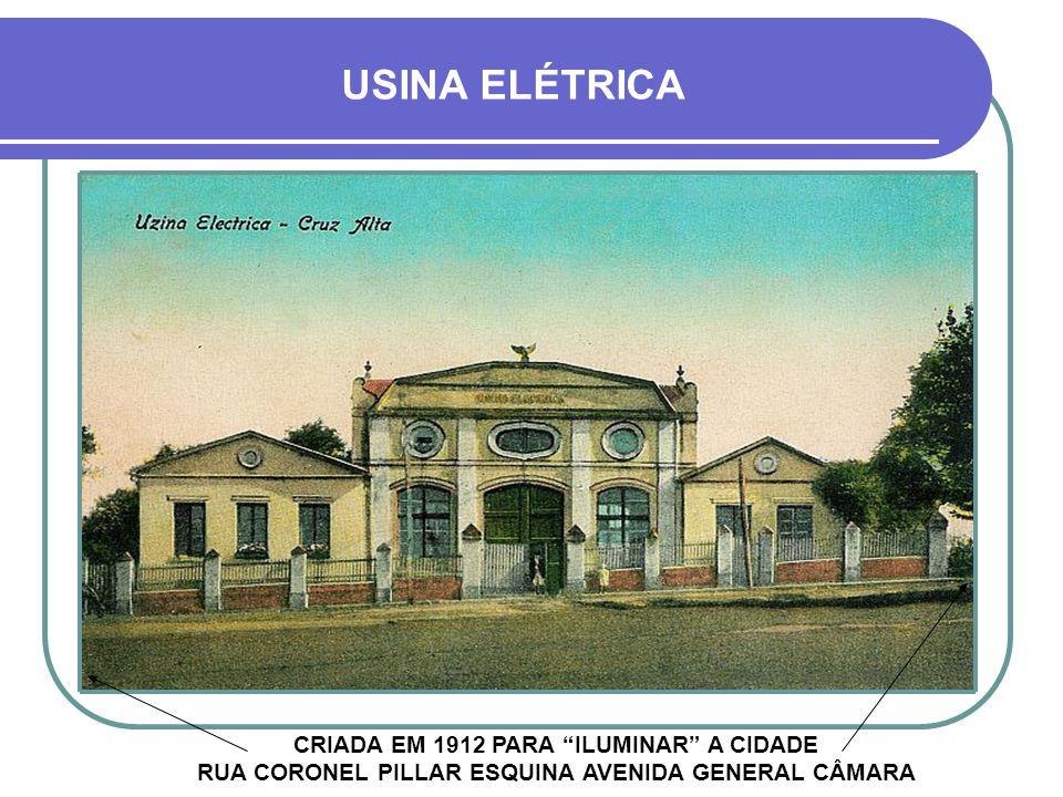 USINA ELÉTRICA CRIADA EM 1912 PARA ILUMINAR A CIDADE RUA CORONEL PILLAR ESQUINA AVENIDA GENERAL CÂMARA.