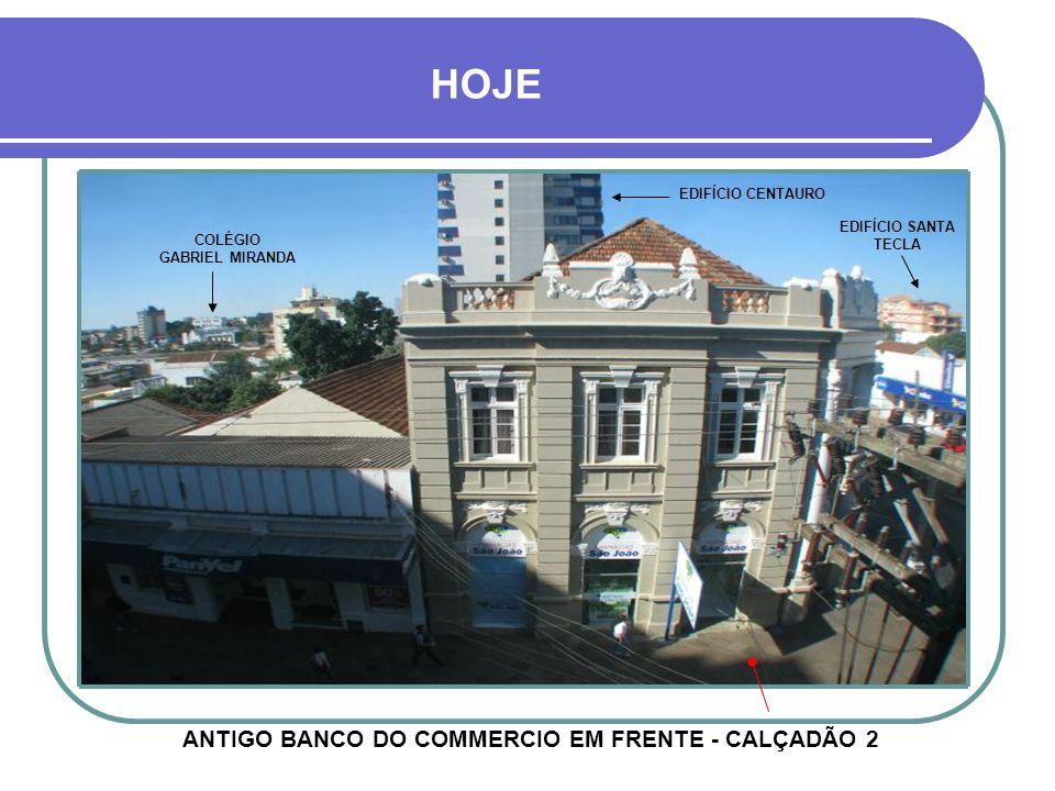 HOJE ANTIGO BANCO DO COMMERCIO EM FRENTE - CALÇADÃO 2