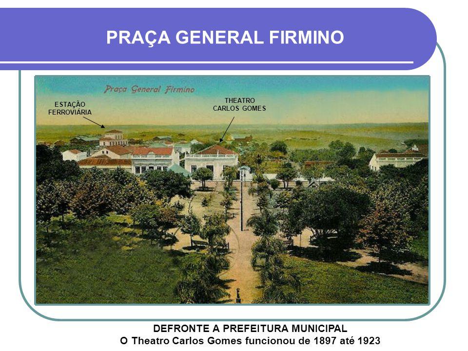 PRAÇA GENERAL FIRMINO THEATRO CARLOS GOMES. ESTAÇÃO FERROVIÁRIA.