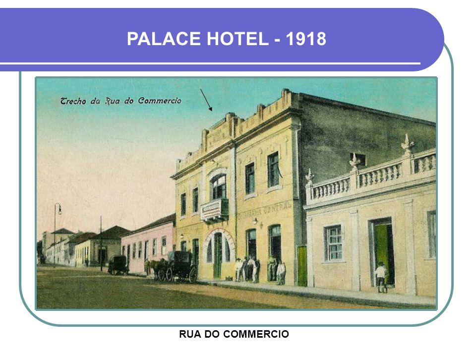 PALACE HOTEL - 1918 RUA DO COMMERCIO