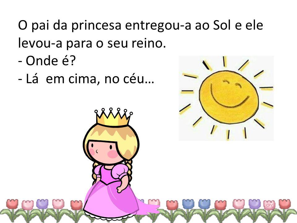 O pai da princesa entregou-a ao Sol e ele levou-a para o seu reino