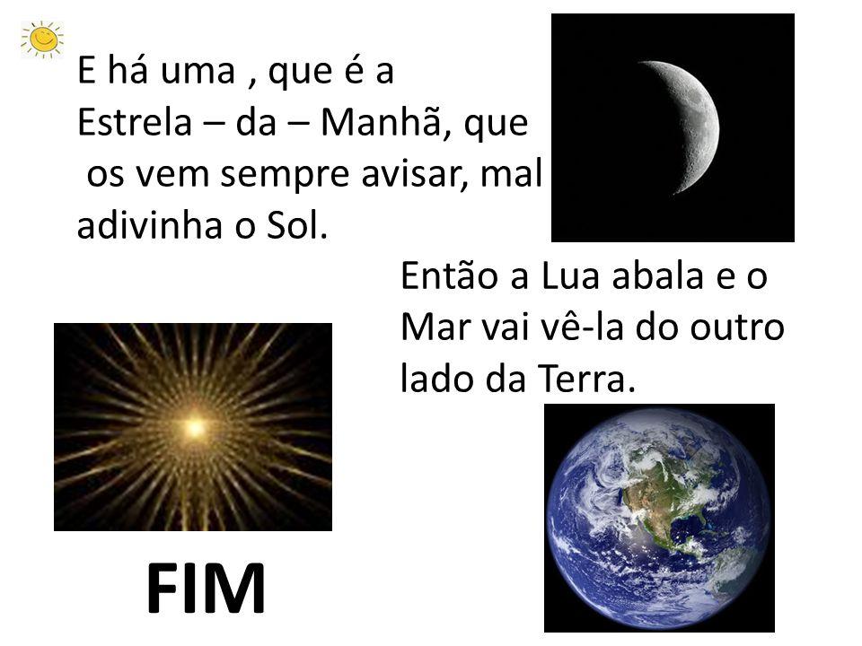 Então a Lua abala e o Mar vai vê-la do outro lado da Terra.