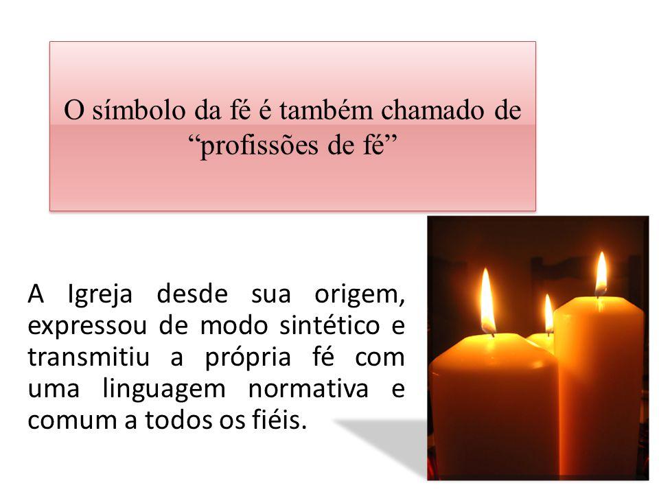 O símbolo da fé é também chamado de profissões de fé