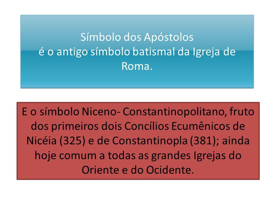Símbolo dos Apóstolos é o antigo símbolo batismal da Igreja de Roma.