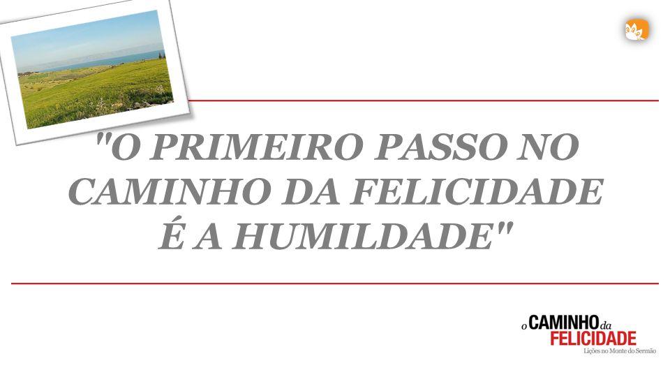 O PRIMEIRO PASSO NO CAMINHO DA FELICIDADE