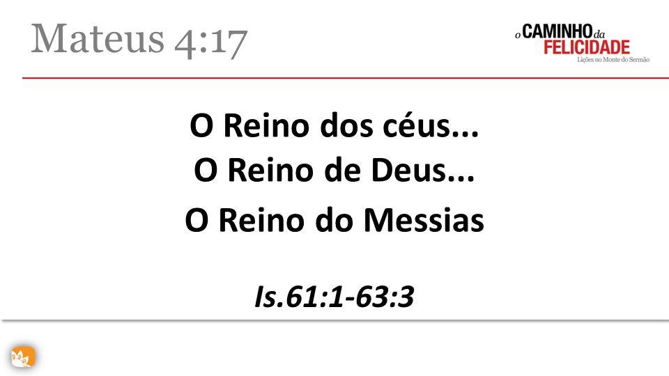 Mateus 4:17 O Reino dos céus... O Reino de Deus... O Reino do Messias