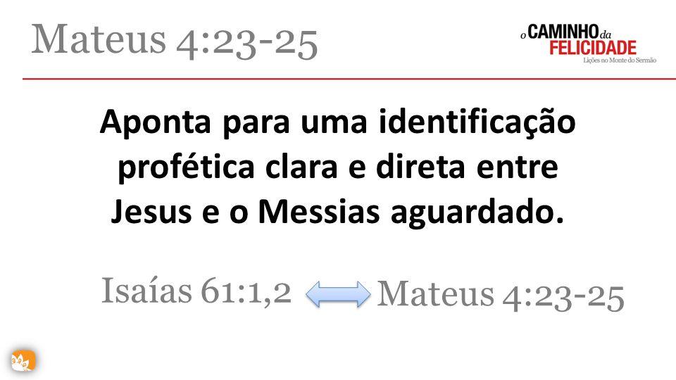 Mateus 4:23-25 Aponta para uma identificação profética clara e direta entre Jesus e o Messias aguardado.