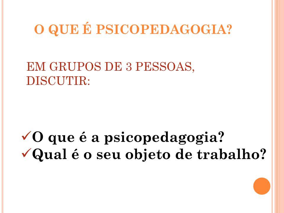 O que é a psicopedagogia Qual é o seu objeto de trabalho