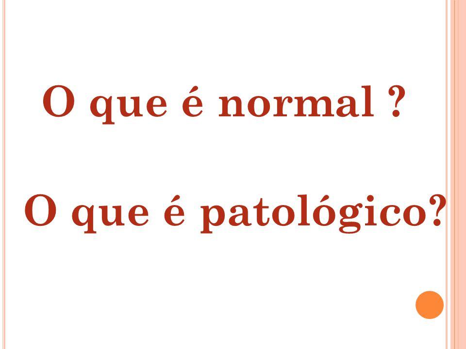 O que é normal O que é patológico