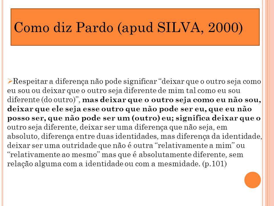 Como diz Pardo (apud SILVA, 2000)