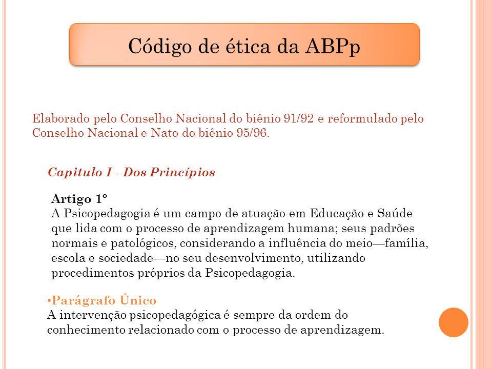 Código de ética da ABPp Elaborado pelo Conselho Nacional do biênio 91/92 e reformulado pelo. Conselho Nacional e Nato do biênio 95/96.