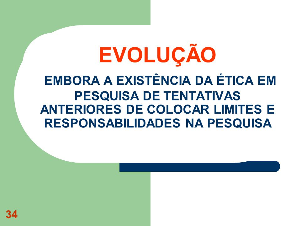 EVOLUÇÃO EMBORA A EXISTÊNCIA DA ÉTICA EM PESQUISA DE TENTATIVAS ANTERIORES DE COLOCAR LIMITES E RESPONSABILIDADES NA PESQUISA