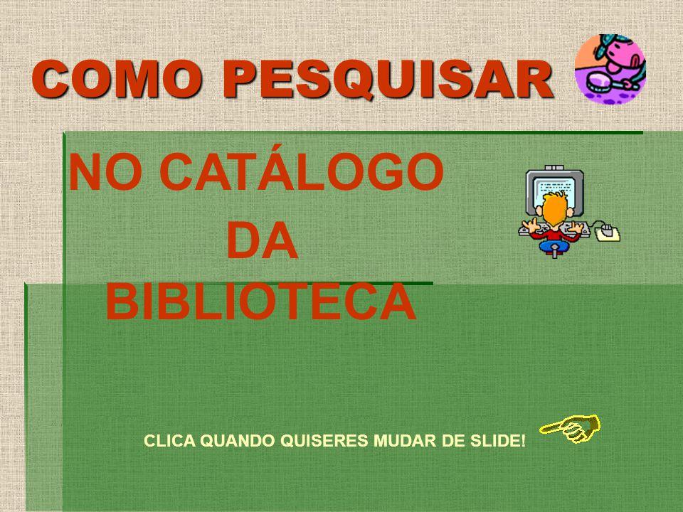 NO CATÁLOGO DA BIBLIOTECA