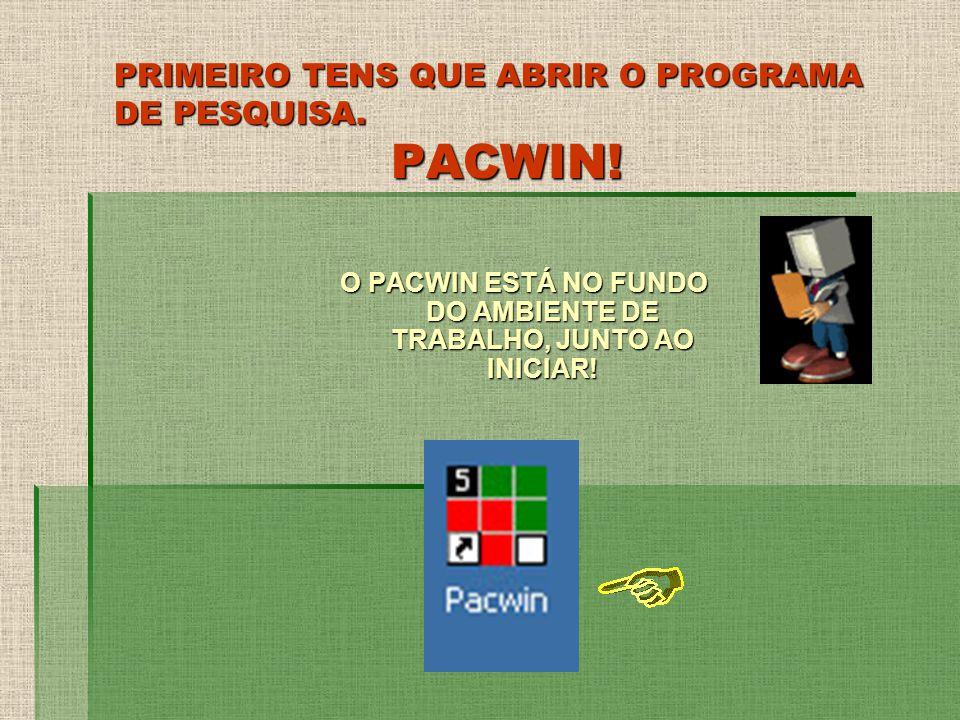 PRIMEIRO TENS QUE ABRIR O PROGRAMA DE PESQUISA. PACWIN!