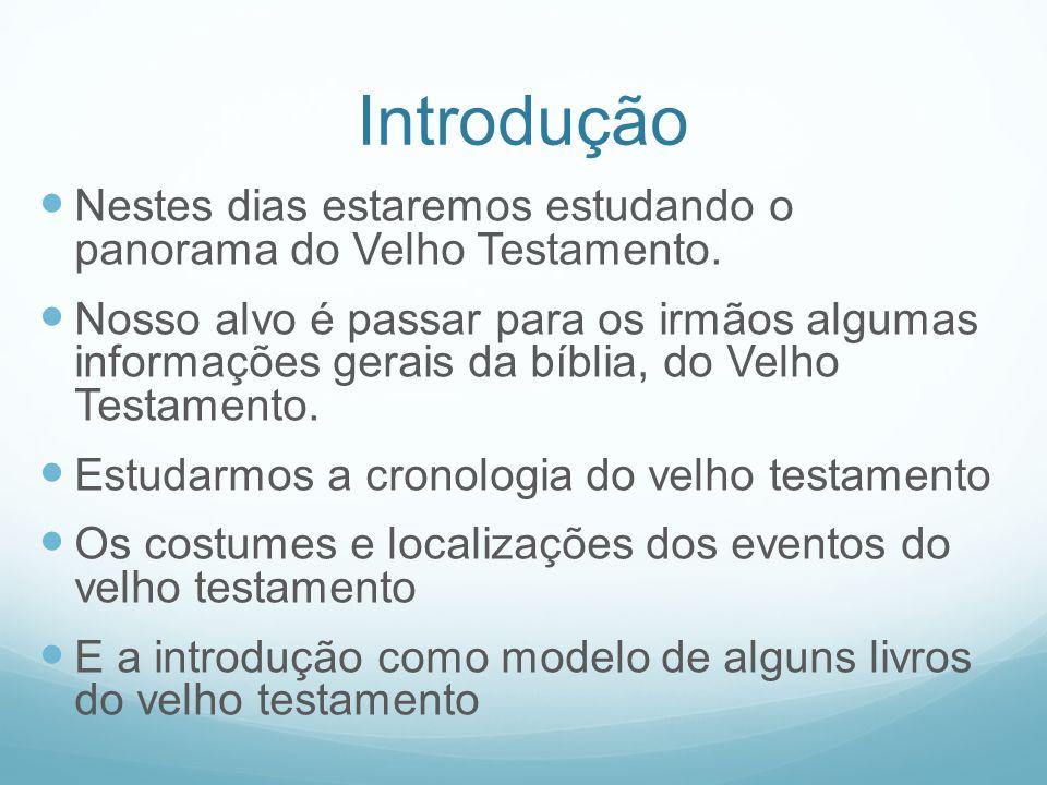 Introdução Nestes dias estaremos estudando o panorama do Velho Testamento.