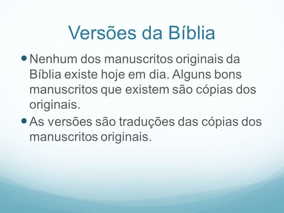 Versões da Bíblia Nenhum dos manuscritos originais da Bíblia existe hoje em dia. Alguns bons manuscritos que existem são cópias dos originais.