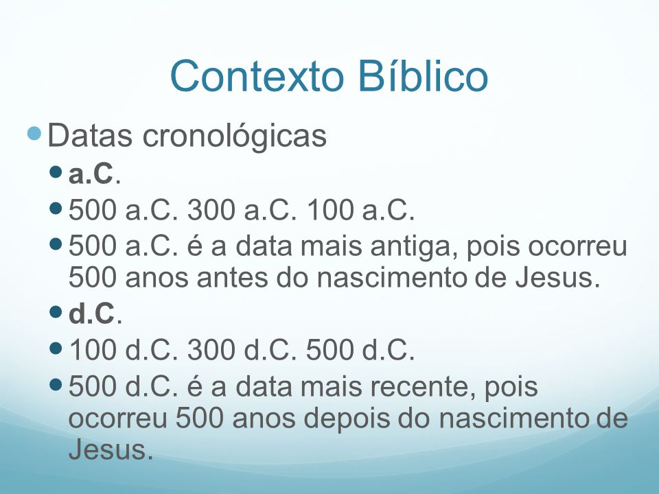 Contexto Bíblico Datas cronológicas a.C. 500 a.C. 300 a.C. 100 a.C.