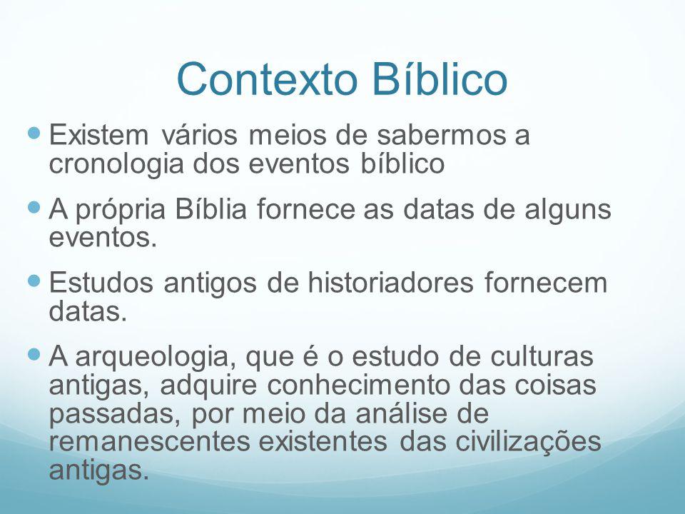 Contexto Bíblico Existem vários meios de sabermos a cronologia dos eventos bíblico. A própria Bíblia fornece as datas de alguns eventos.