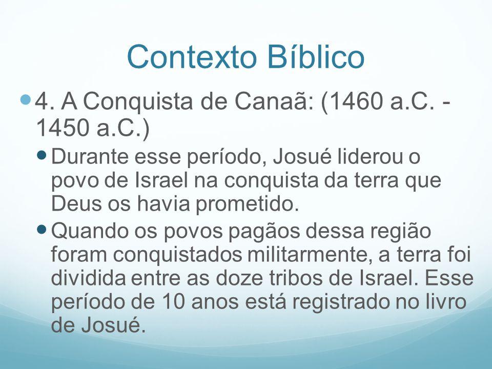 Contexto Bíblico 4. A Conquista de Canaã: (1460 a.C. - 1450 a.C.)