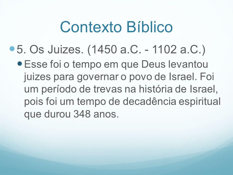 Contexto Bíblico 5. Os Juizes. (1450 a.C. - 1102 a.C.)