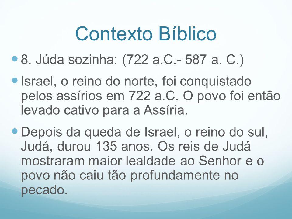 Contexto Bíblico 8. Júda sozinha: (722 a.C.- 587 a. C.)