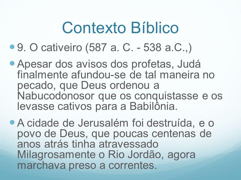 Contexto Bíblico 9. O cativeiro (587 a. C. - 538 a.C.,)