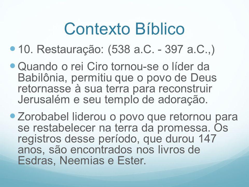 Contexto Bíblico 10. Restauração: (538 a.C. - 397 a.C.,)