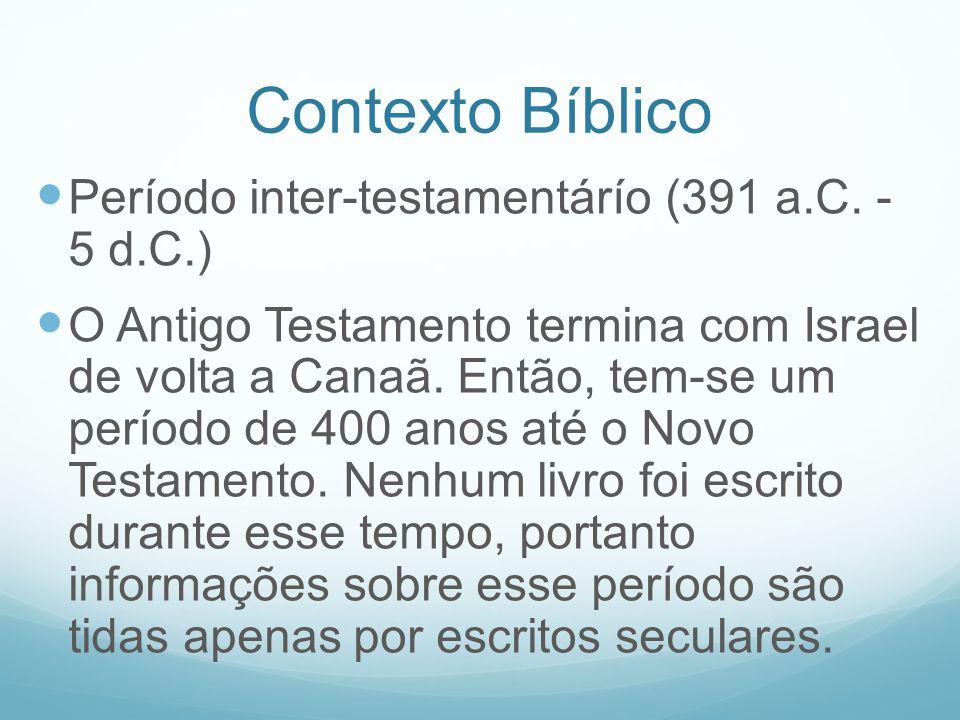 Contexto Bíblico Período inter-testamentárío (391 a.C. - 5 d.C.)