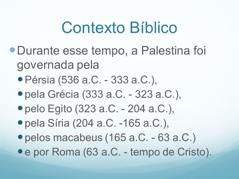 Contexto Bíblico Durante esse tempo, a Palestina foi governada pela
