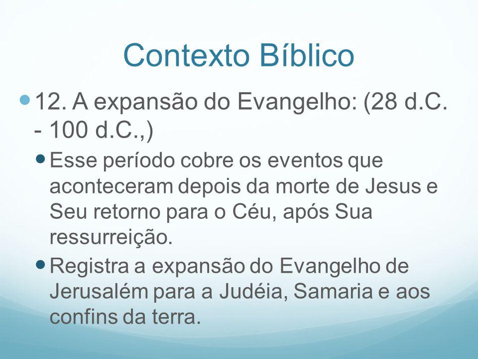Contexto Bíblico 12. A expansão do Evangelho: (28 d.C. - 100 d.C.,)
