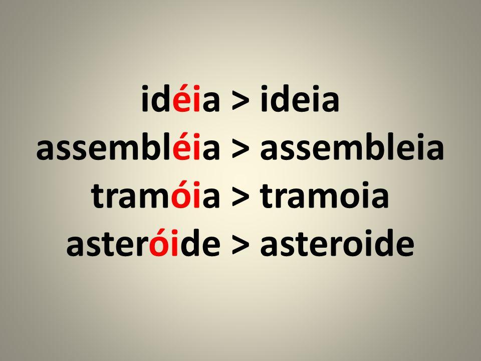 idéia > ideia assembléia > assembleia tramóia > tramoia asteróide > asteroide