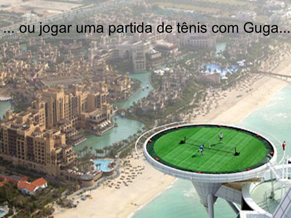 ... ou jogar uma partida de tênis com Guga...