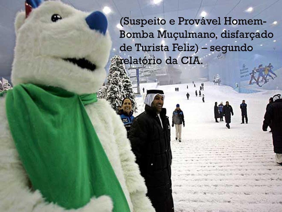 (Suspeito e Provável Homem-Bomba Muçulmano, disfarçado de Turista Feliz) – segundo relatório da CIA.